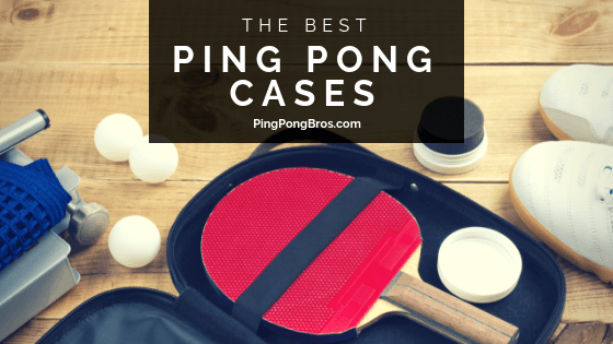 best ping pong cases reviews
