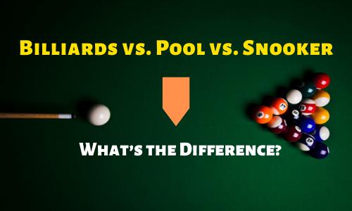 Billiards vs. Pool vs. Snooker - Difference
